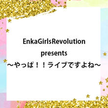 EnkaGirlsRevolution presents 〜やっぱ!!ライブですよね〜