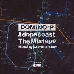 DOMINO-P - #dopecoast The Mixtape Mixed By DJ WHITEY JAP (CD)