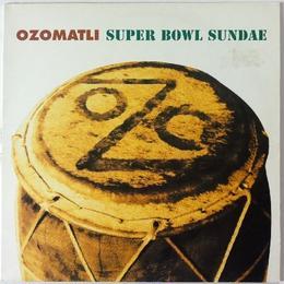 Ozomatli – Super Bowl Sundae
