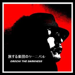 OROCHI THE DARKNESS / 旅する楽団のカーニバル CD