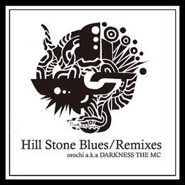 orochi a.k.a DARKNESS THE MC / Hill Stone Blues/Remixes CD