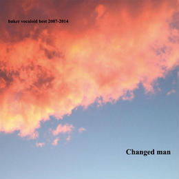 CD:baker vocaloid best 2007-2014 「changed man」