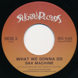 "[SG-046] SAX MACHINE - WHAT WE GONNA DO /  STARRED NOT SHAKING (7"" Vinyl)"