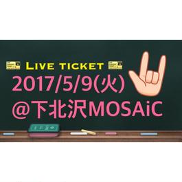 2017/5/9(火)@下北沢MOSAiC、Live ticket‼︎