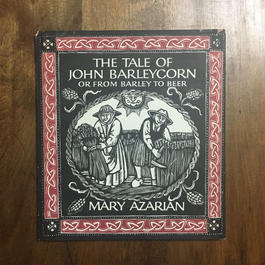 「THE TALE OF JOHN BARLEYCORN OR FROM BARLEY TO BEER」MARY AZARIAN(メアリー・アゼアリアン)