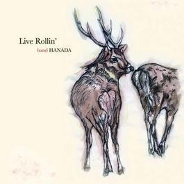 Live Rollin'/ band HANADA