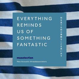 ネオアコZINE / EVERYTHING REMINDS US OF SOMETHING FANTASTIC  ~何を見ても何か素敵なことを思い出す~