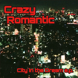 City in the Dream e.p./CrazyRomantic