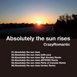 Absolutely The Sun Rises / CrazyRomanttic