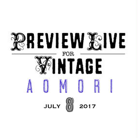 【LIVEチケット※グッズとの同時購入不可】7月8日(土)Preview Live for Vintage @青森ワラッセ  ☆4枚まで☆