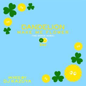 DJ KAZUYA / MAKE ME FLOWER 2nd -DANDELION-