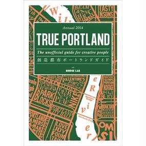 TRUE PORTLAND Annual 2014 - The unofficial guide for creative people