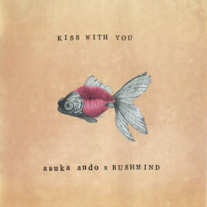 3/14 - asuka ando x BUSHMIND / Kiss With You EP [7inch]