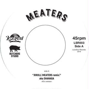 1/31 - MEATERS / 濱ROLL (MEATERS remix) aka SHANAGA -45's VERSION- [7inch]