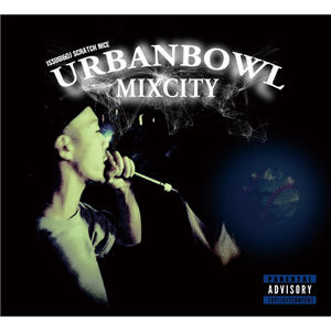 ISSUGI & DJ SCRATCH NICE / UrbanBowl Mixcity [MIX CD&DOWNLOAD]