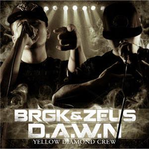 BRGK & ZEUS from YELLOW DIAMOND CREW / D.A.W.N [CD]