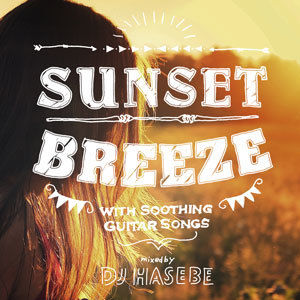 DJ HASEBE / Sunset Breeze -with Soothing Guitar Songs- [MIX CD]