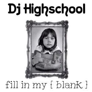 DJ HIGHSCHOOL / Fill In My [ blank ] - [MIX CDR]