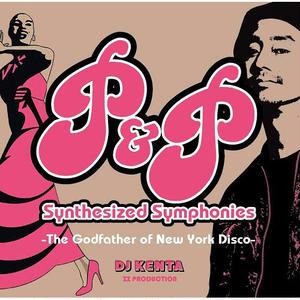 DJ KENTA (ZZ PRODUCTION) / P&P Synthesized Symphonies -The Godfather of New York Disco- [MIX CD]