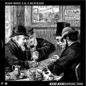 MASS-HOLE A.K.A BLACKASS / BOOZE BOOZE SAMPLING THING [CD]