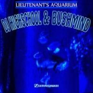 近日入荷 - Bushmind & DJ Highschool / LIEUTENANT'S AQU​ARIUM [MIX CDR]