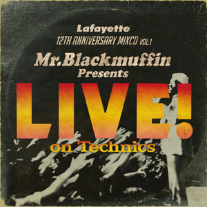 Lafayette & Mr. BLACMMUFFIN / LIVE! on Technics [MIX CD]