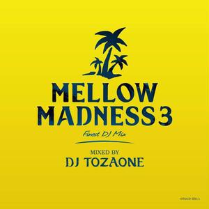 DJ TOZAONE / Mellow Madness 3 [MIX CD]