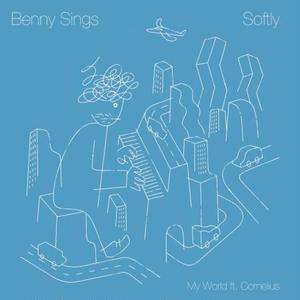 BENNY SINGS - SOFTLY / MY WORLD FT. CORNELIUS [7INCH]