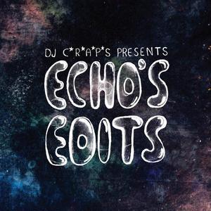 DJ C*R*A*P*S / ECHO'S EDITS [MIX CDR]