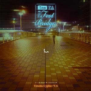 Umeda Cypher / See Ya At The Footbridge [CD]