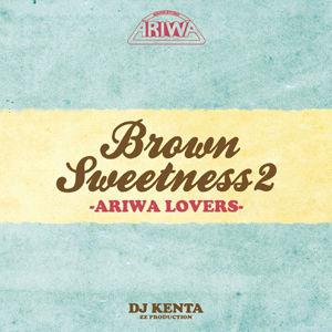 DJ KENTA (ZZ PRODUCTION) / BROWN SWEETNESS 2 -ARIWA LOVERS- [MIX CD]