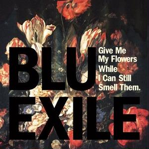 BLU & EXILE / GIVE ME MY FLOWERS WHILE I CAN STILL SMELL THEM [2LP] (Red Vinyl)