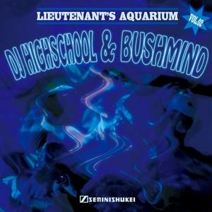 DJ HIGHSCHOOL & BUSHMIND / Lieutenant's Aquarium VOL.2 [MIX CD]