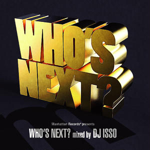WHO'S NEXT? V.A.(MIXED BY DJ ISSO) [MIX CD]
