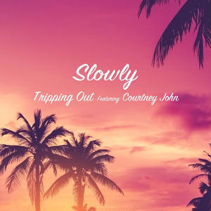 Slowly / Tripping Out featuring Courtney John [7inch]