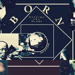 Anonimo aka No name / BORN [CD]