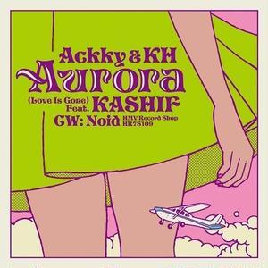 近日入荷 - Ackky & KH / Aurora (Love Is Gone) Feat. KASHIF [7inch]