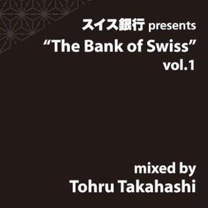 Tohru Takahashi/The Bank of Swiss vol1 Mixed by Tohru Takahashi [MIX CD]