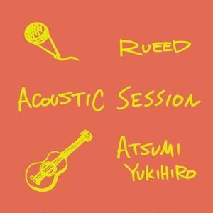 1/30 - RUEED x ATSUMI YUKIHIRO / ACOUSTIC SESSION [CD]