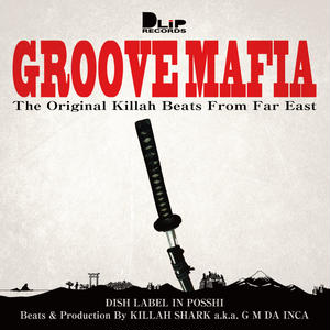GROOVE MAFIA 〜the original killah beats from far east〜 / KILLAH SHARK a.k.a G M DA INCA [MIX CD]