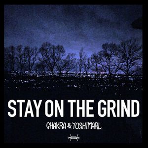 CHAKRA & YOSHIMARL - STAY ON THE GRIND [CD]