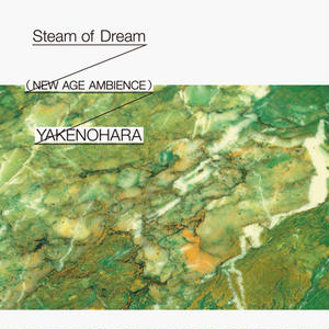 YAKENOHARA / Steam of Dream (NEW AGE AMBIENCE) [MIX CD]