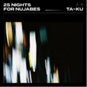 3月上旬出荷予定 - TA-KU / 25 NIGHTS FOR NUJABES [2LP]