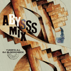 YUKSTA-ILL × DJ BLOCKCHECK / ABYSSS MIX [MIX CD]