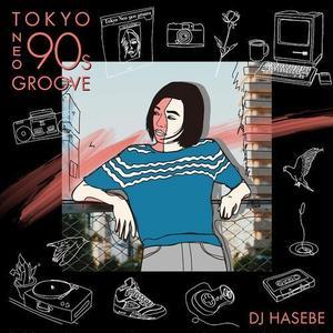 DJ HASEBE aka OLD NICK / Manhattan Records presents® Tokyo Neo 90s Groove[MIX CD]