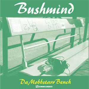 近日入荷 - BUSHMIND / DA MOBBSTARR BENCH [MIX CDR]