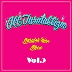 DJ SCRATCH NICE & DJ SHOE / ILLTURNTABLIZM VOL.3 [MIX CD]