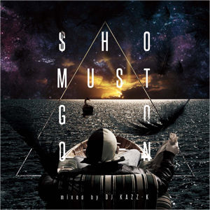 "DJ KAZZ-K - ""SHO MUST GO ON"" mixed by DJ KAZZ-K [CD]"