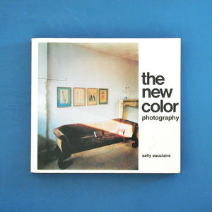 The New Color Photography /  Edit:Sally Eauclaire(サリー・オークレア)