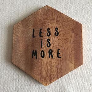 木製コースター Less is more.